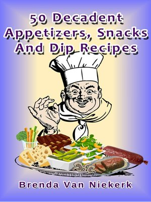 cover image of 50 Decadent Appetizers, Snacks and Dip Recipes