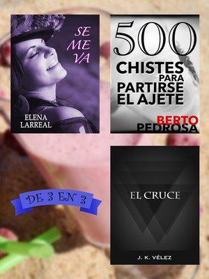 cover image of Se me va + 500 Chistes para Partirse el Ajete + El Cruce. De 3 en 3