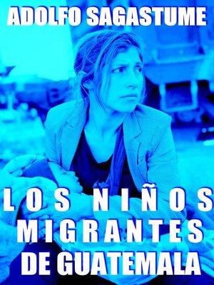cover image of Los Niños Migrantes de Guatemala