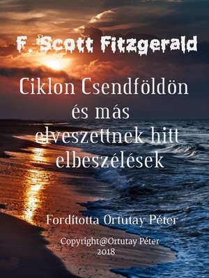 cover image of F. Scott Fitzgerald Ciklon Csendföldön és más elveszettnek hitt elbeszélések Fordította Ortutay Péter