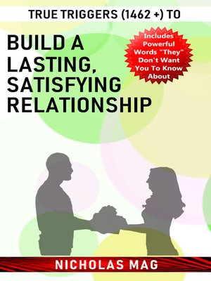 cover image of True Triggers (1462 +) to Build a Lasting, Satisfying Relationship