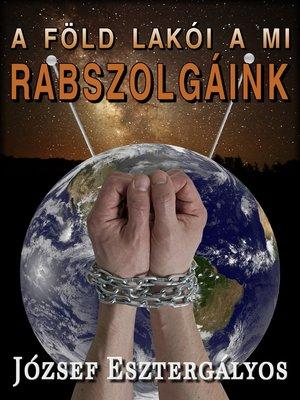 cover image of A Föld lakói a mi rabszolgáink!