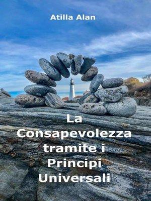 cover image of La Consapevolezza tramite i Principi Universali