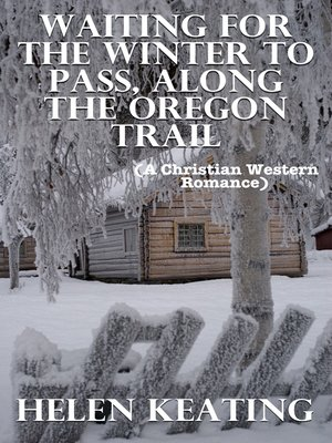 cover image of Waiting For the Winter to Pass, Along the Oregon Trail (A Christian Western Romance)