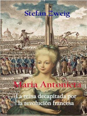 cover image of María Antonieta la reina decapitada por la revolución francesa