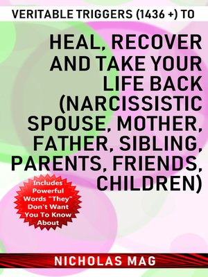 cover image of Veritable Triggers (1436 +) to Heal, Recover and Take Your Life Back (Narcissistic Spouse, Mother, Father, Sibling, Parents, Friends, Children)