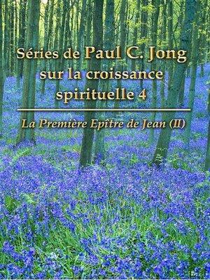 cover image of La Première Epître de Jean (II)--Séries de Paul C. Jong sur la croissance spirituelle 4