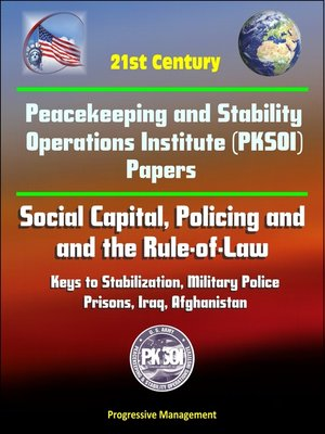 cover image of 21st Century Peacekeeping and Stability Operations Institute (PKSOI) Papers--Social Capital, Policing and the Rule-of-Law