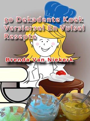 cover image of 50 Dekadente Koek Versiersel En Vulsel Resepte