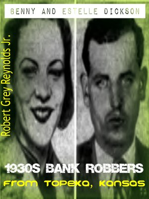 cover image of Benny and Estelle Dickson 1930s Bank Robbers From Topeka, Kansas
