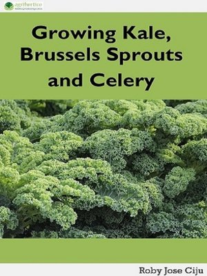 cover image of Growing Kale Leaves, Brussels Sprouts and Celery