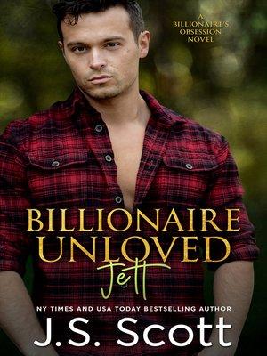 cover image of Billionaire Unloved ~ Jett