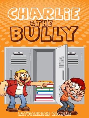 Charlie & the Bully by Ravannah Rayne · OverDrive (Rakuten ...