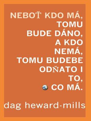 cover image of Neboť Kdo Má, Tomu Bude Dáno, a Kdo Nemá, Tomu Bude Odňato I To, Co Má
