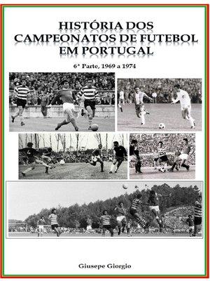 cover image of História dos Campeonatos de Futebol em Portugal, 1969 a 1974