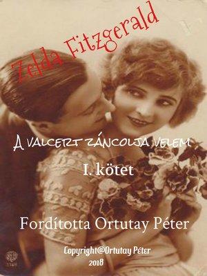 cover image of Zelda Fitzgerald a valcert táncolja velem I. kötet Fordította Ortutay Péter