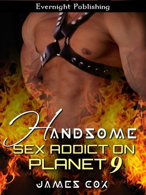 cover image of Handsome Sex Addict on Planet 9