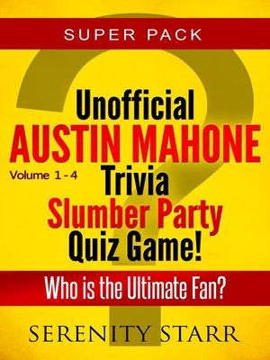 cover image of Unofficial Austin Mahone Trivia Slumber Party Quiz Game Super Pack Volumes 1-4