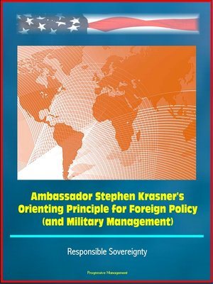 cover image of Ambassador Stephen Krasner's Orienting Principle for Foreign Policy (and Military Management)--Responsible Sovereignty