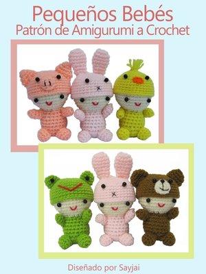 cover image of Pequeños Bebés Patrón de Amigurumi a Crochet