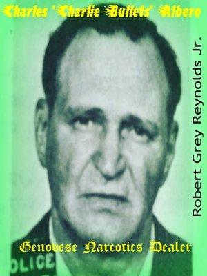 "cover image of Charles ""Charlie Bullets"" Albero Genovese Narcotics Dealer"