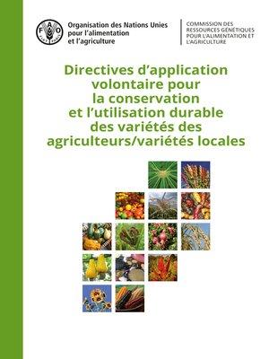 cover image of Directives d'application volontaire pour la conservation et l'utilisation durable des variétés des agriculteurs/variétés locales