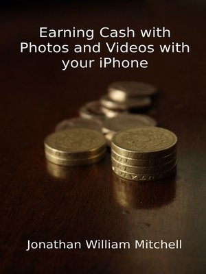 cover image of Earning Cash with Photos and Videos with your iPhone