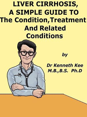 cover image of Liver Cirrhosis, a Simple Guide to the Condition, Treatment and Related Diseases