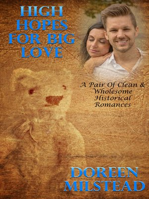 cover image of High Hopes For Big Love (A Pair of Clean & Wholesome Historical Romances)
