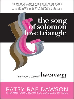 cover image of The Song of Solomon Love Triangle, God's Soulmating and Lovemaking Guide for a Lifetime of Passionate Sex includes Solomon's Siren Song and Stacey's Story
