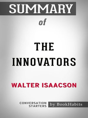 cover image of Summary of the Innovators by Walter Isaacson / Conversation Starters