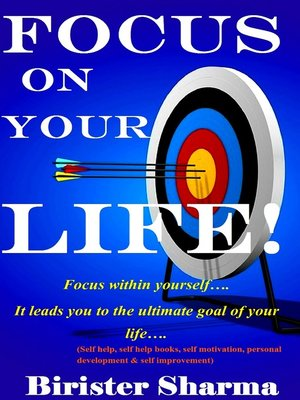 cover image of Focus on Your Life! Focus within yourself.... It leads you to the ultimate goal of your life....