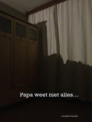 cover image of Papa weet niet alles...