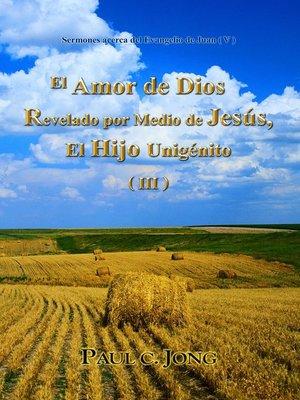 cover image of Sermones acerca del Evangelio de Juan (V)--El Amor de Dios Revelado por Medio de Jesús, El Hijo Unigénito ( III )