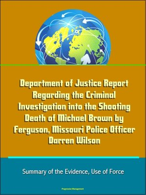 cover image of Department of Justice Report Regarding the Criminal Investigation into the Shooting Death of Michael Brown by Ferguson, Missouri Police Officer Darren Wilson
