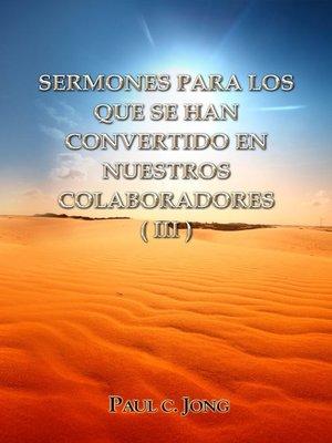 cover image of Sermones Para Los Que Se Han Convertido En Nuestros Colaboradores (III)
