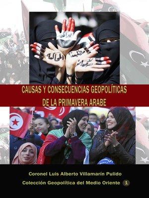 cover image of Causas y consecuencias geopolíticas de la Primavera Árabe