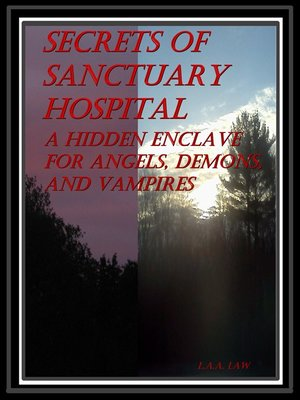 cover image of Secrets of Sanctuary Hospital a Hidden Enclave For Angels, Demons, and Vampires