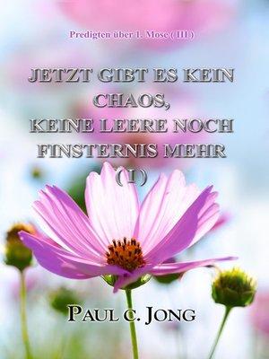 cover image of Predigten über 1. Mose ( III )--Jetzt Gibt Es Kein Chaos, Keine Leere Noch Finsternis Mehr ( I )