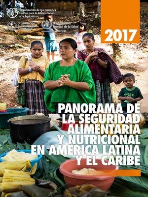 cover image of Panorama de la seguridad alimentaria y nutricional en América Latina y el Caribe 2017