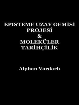 cover image of Episteme Uzay Gemisi Projesi & Moleküler Tarihçilik