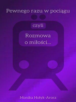 cover image of Pewnego razu w pociągu, czyli rozmowa o miłości...