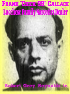 "cover image of Frank ""Chick 99"" Callace Lucchese Family Narcotics Dealer"