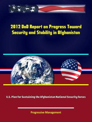 cover image of 2012 DoD Report on Progress Toward Security and Stability in Afghanistan; U.S. Plan for Sustaining the Afghanistan National Security Forces