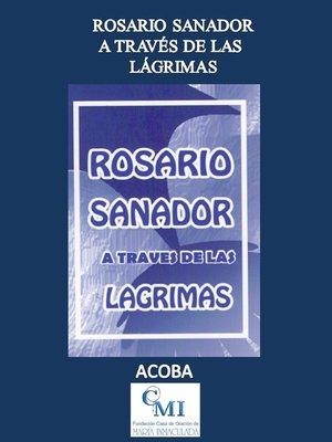 cover image of Rosario Sanador a través de las Lágrimas