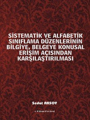 cover image of Sistematik Ve Alfabetik Sınıflama Düzenlerinin Bilgiye, Belgeye Konusal Erişim Açısından Karşılaştırılması