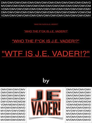 "cover image of ""WTF Is J.E. Vader!?"""