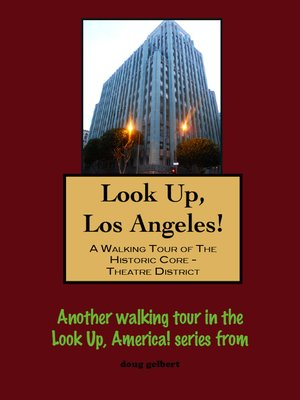 cover image of Look Up, Los Angeles! a Walking Tour of the Historic Core
