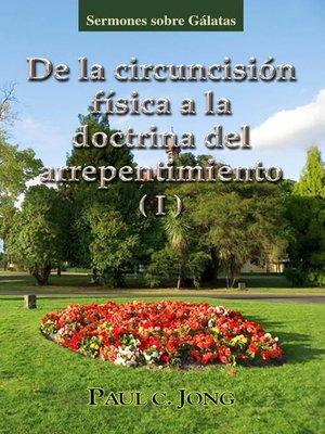 cover image of sermones sobre Gálatas--De la circuncisión física a la doctrina del arrepentimiento ( I )