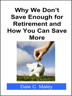 cover image of Why We Don't Save Enough for Retirement and How You Can Save More
